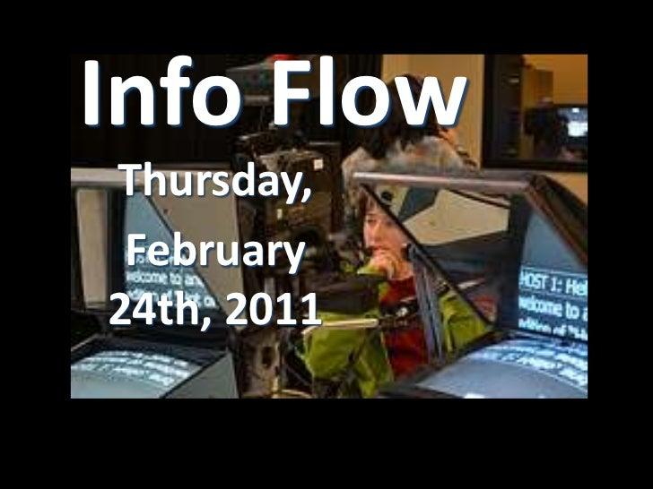 Info Flow<br />Thursday,<br />February24th, 2011<br />