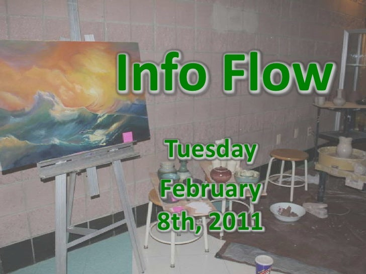 Info Flow<br />Tuesday<br />February 8th, 2011<br />
