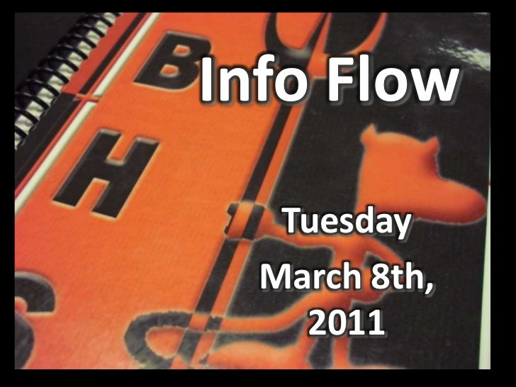 Info Flow<br />Tuesday<br />March 8th, 2011<br />