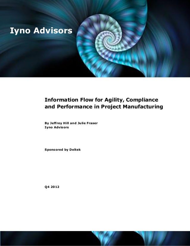 Iyno Advisors  Information Flow for Agility, Compliance and Performance in Project Manufacturing By Jeffrey Hill and Julie...