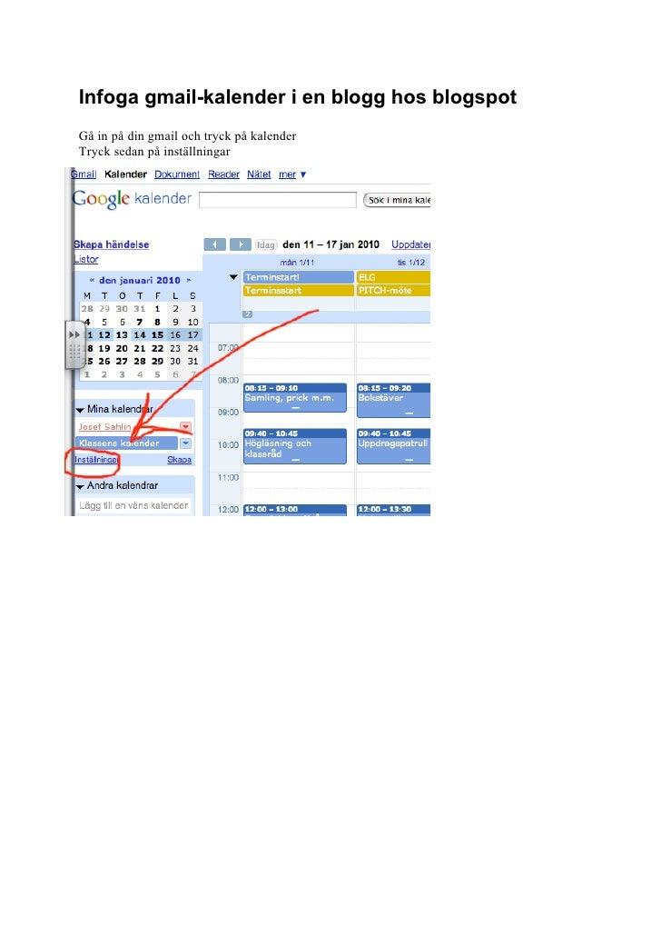 Infoga gmail-kalender i en blogg hos blogspot Gå in på din gmail och tryck på kalender Tryck sedan på inställningar