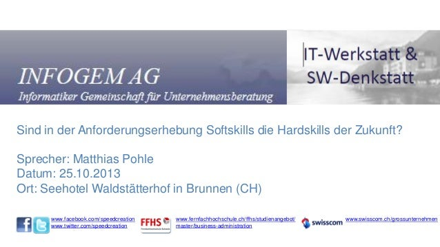 Sind in der Anforderungserhebung Softskills die Hardskills der Zukunft? Sprecher: Matthias Pohle Datum: 25.10.2013 Ort: Se...