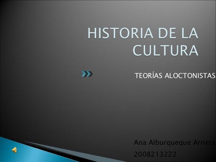 <ul><li>TEORÍAS ALOCTONISTAS </li></ul>Ana Alburqueque Arrieta 2008213222