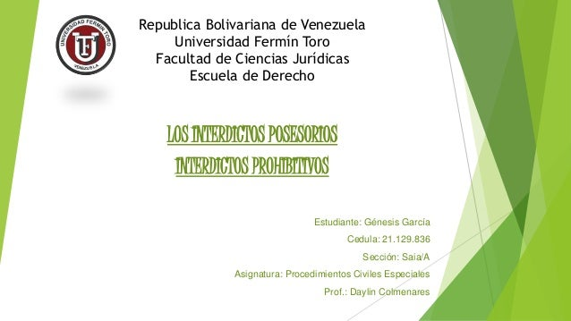 LOS INTERDICTOS POSESORIOS INTERDICTOS PROHIBITIVOS Estudiante: Génesis García Cedula: 21.129.836 Sección: Saia/A Asignatu...
