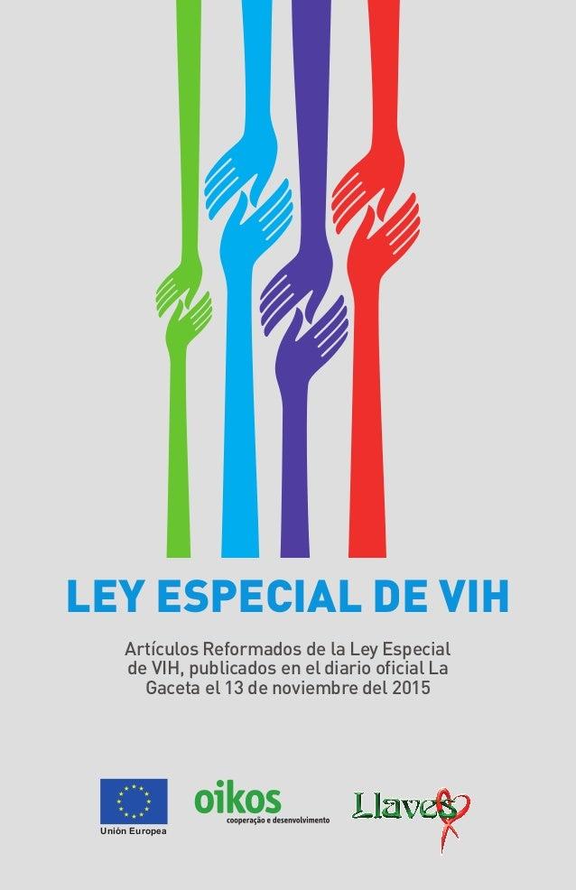 LEY ESPECIAL DE VIH Artículos Reformados de la Ley Especial de VIH, publicados en el diario oficial La Gaceta el 13 de nov...