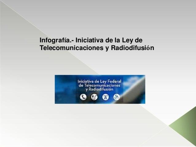Infografía.- Iniciativa de la Ley de Telecomunicaciones y Radiodifusión