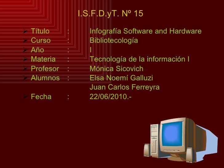 <ul><li>Título : Infografía Software and Hardware </li></ul><ul><li>Curso : Bibliotecología </li></ul><ul><li>Año : I </li...
