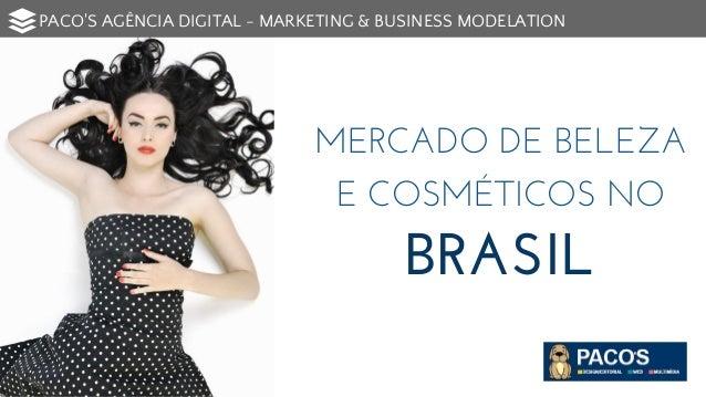 MERCADO DE BELEZA E COSMÉTICOS NO BRASIL PACO'S AGÊNCIA DIGITAL - MARKETING & BUSINESS MODELATION