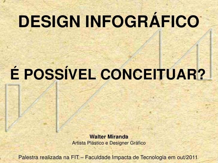 DESIGN INFOGRÁFICOÉ POSSÍVEL CONCEITUAR?                             Walter Miranda                     Artista Plástico e...