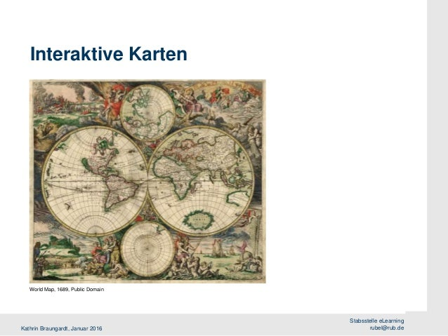 Kathrin Braungardt, Januar 2016 Stabsstelle eLearning rubel@rub.de Interaktive Karten World Map, 1689, Public Domain
