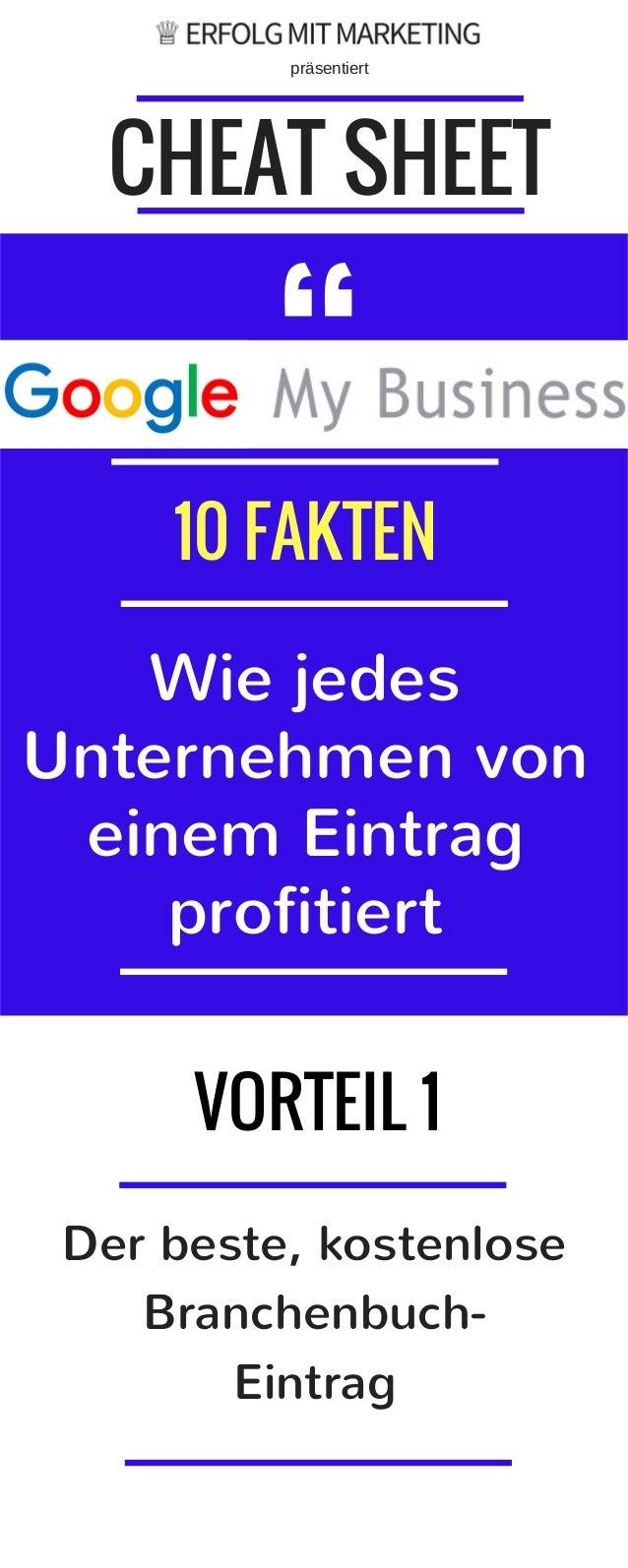 """CHEAT SHEET """" 10 FAKTEN VORTEIL 1 Wie jedes Unternehmen von einem Eintrag profitiert präsentiert Der beste, kostenlose Bra..."""