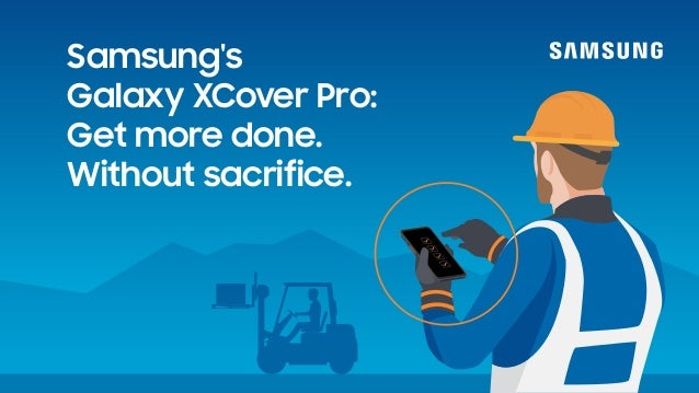 Samsung's Galaxy XCover Pro: Get more done. Without sacrifice.