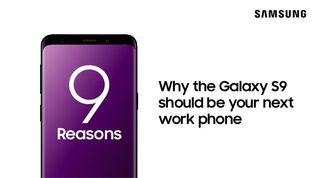 Why the Galaxy S9 should be your next work phone Reasons