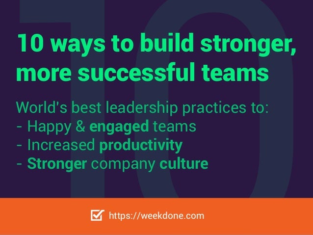 10 ways to build stronger, more successful teams World's best leadership practices to: - Happy & engaged teams - Increased...