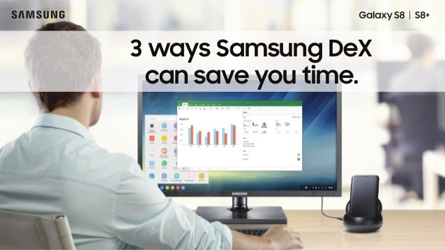 3 ways Samsung DeX can save you time.
