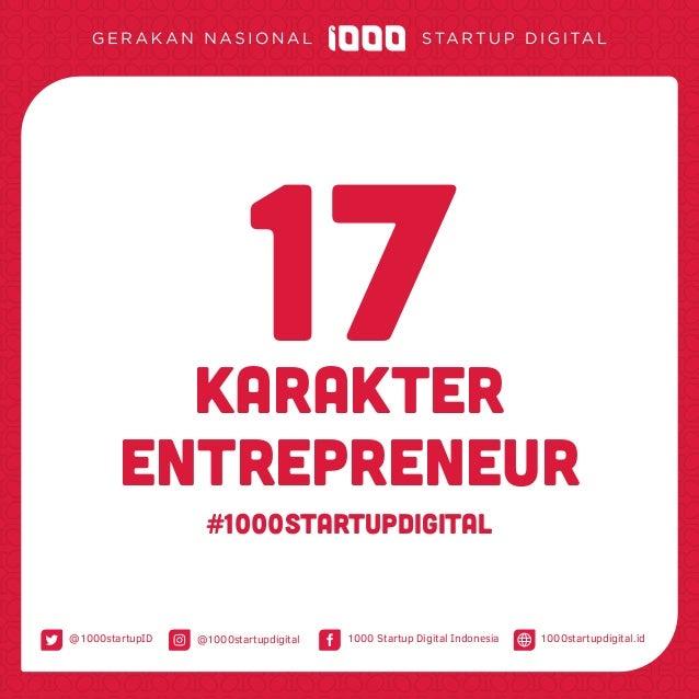 17Karakter Entrepreneur #1000StartupDigital 1000 Startup Digital Indonesia@1000startupID 1000startupdigital.id@1000startup...