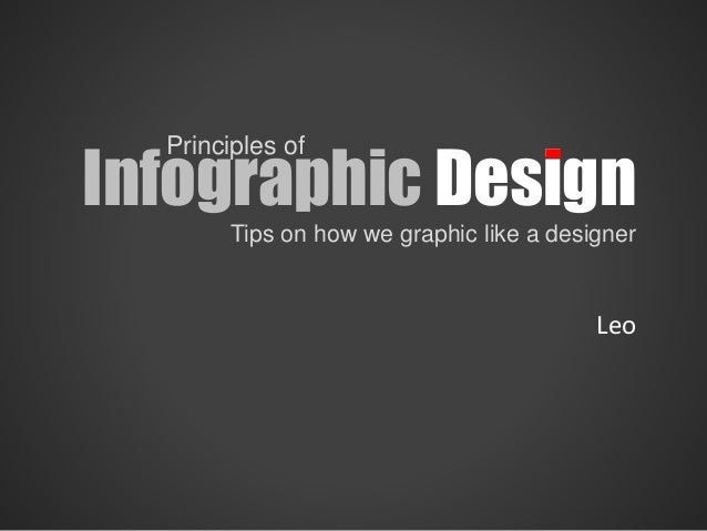 Principles of Infographic Design Tips on how we graphic like a designer Leo