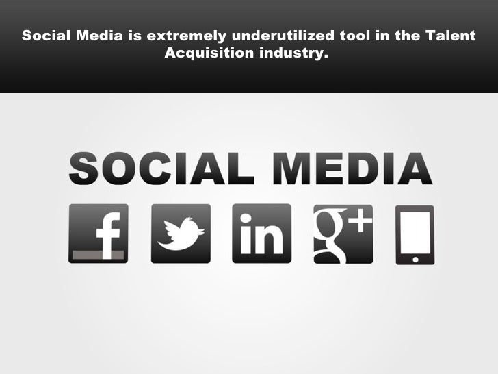 Social Media is extremely underutilized tool in the Talent                  Acquisition industry.