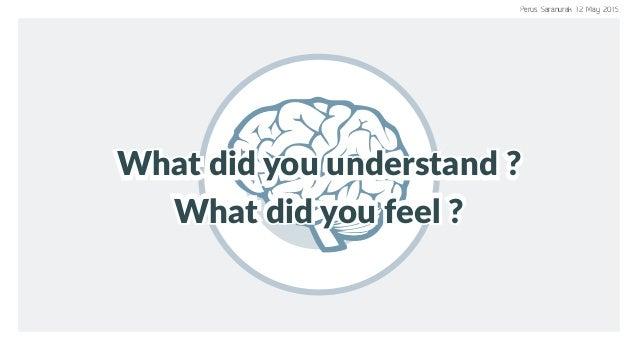 What did you understand ?What did you understand ?What did you understand ? What did you feel ?What did you feel ?What did...