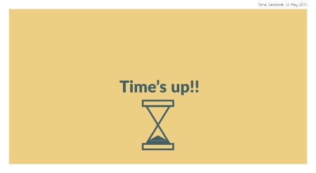 Time's up!! Perus Saranurak 12 May 2015