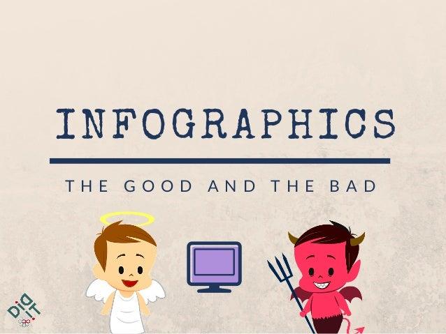 INFOGRAPHICS T H E G O O D A N D T H E B A D