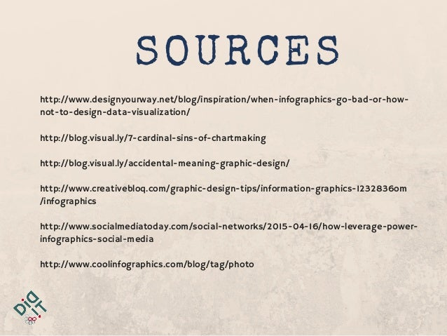 SOURCES http://www.designyourway.net/blog/inspiration/when-infographics-go-bad-or-how- not-to-design-data-visualization/ h...