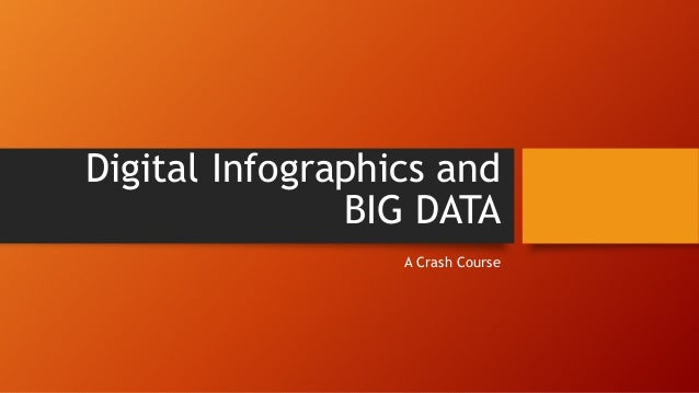 Digital Infographics and BIG DATA A Crash Course