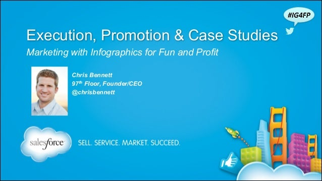 Execution, Promotion & Case Studies Marketing with Infographics for Fun and Profit Chris Bennett 97th Floor, Founder/CEO @...