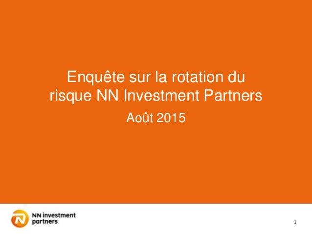 1 Enquête sur la rotation du risque NN Investment Partners Août 2015