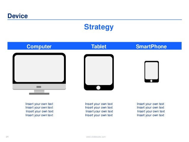 21 www.slidebooks.com21 Device Computer Tablet SmartPhone Strategy Insert your own text Insert your own text Insert your o...