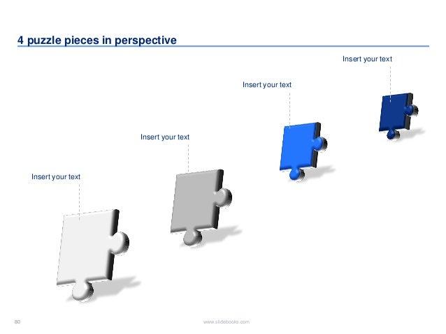 80 www.slidebooks.com80 4 puzzle pieces in perspective Insert your text Insert your text Insert your text Insert your text