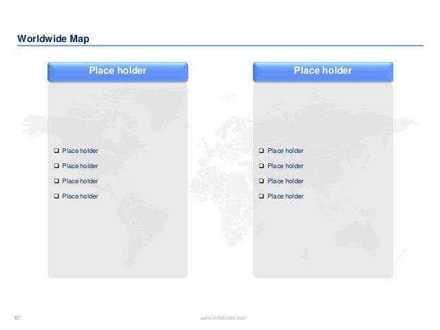 87 www.slidebooks.com87 Worldwide Map Place holder  Place holder  Place holder  Place holder  Place holder Place holde...