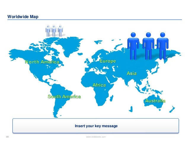 89 www.slidebooks.com89 Worldwide Map Insert your key message