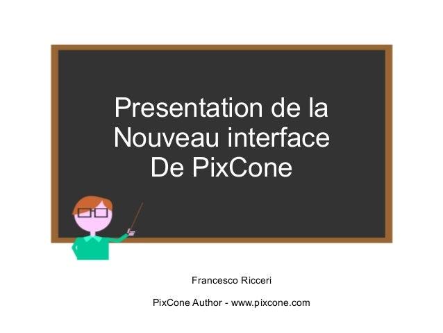 Presentation de la  Nouveau interface  De PixCone  Francesco Ricceri  PixCone Author - www.pixcone.com