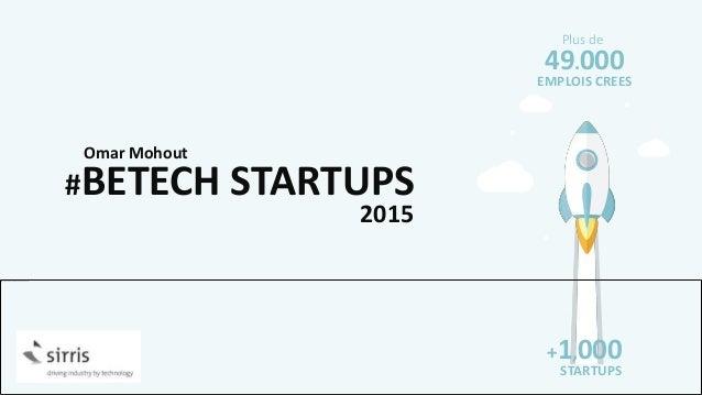 #BETECH STARTUPS 2015 Omar Mohout +1,000 STARTUPS 49.000 EMPLOIS CREES Plus de