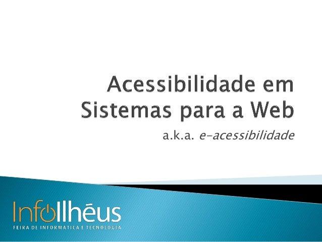 a.k.a. e-acessibilidade