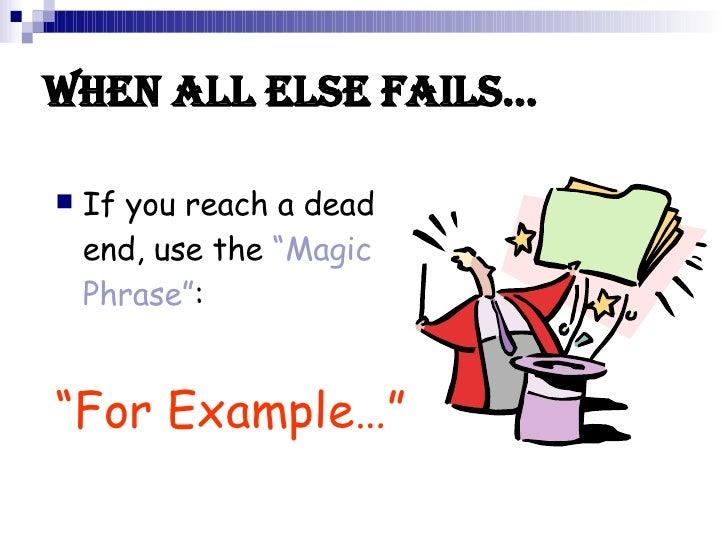 "WHEN ALL ELSE FAILS… <ul><li>If you reach a dead end, use the  ""Magic Phrase"" : </li></ul><ul><li>"" For Example…"" </li></ul>"