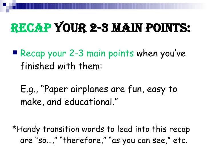 "Recap  your 2-3 Main Points: <ul><li>Recap your 2-3 main points  when you've finished with them: </li></ul><ul><li>E.g., ""..."