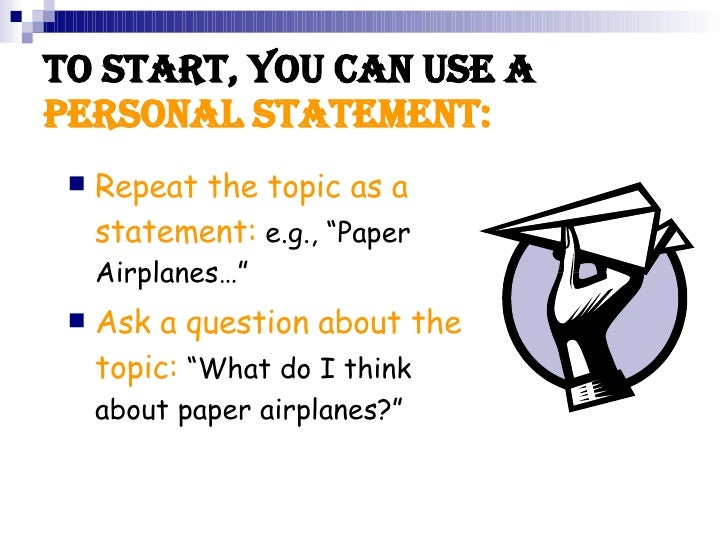 """To Start, you can use a  Personal Statement: <ul><li>Repeat the topic as a statement:  e.g., """"Paper Airplanes…"""" </li></ul>..."""