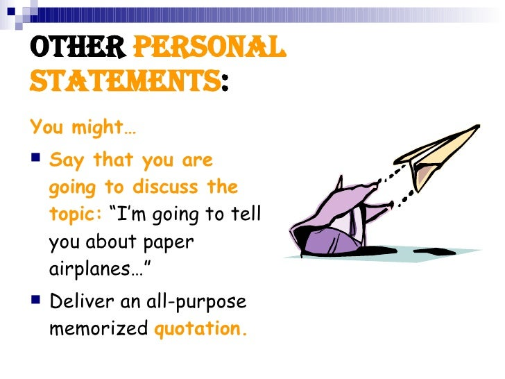 """Other  Personal Statements : <ul><li>You might… </li></ul><ul><li>Say that you are going to discuss the topic:  """"I'm going..."""