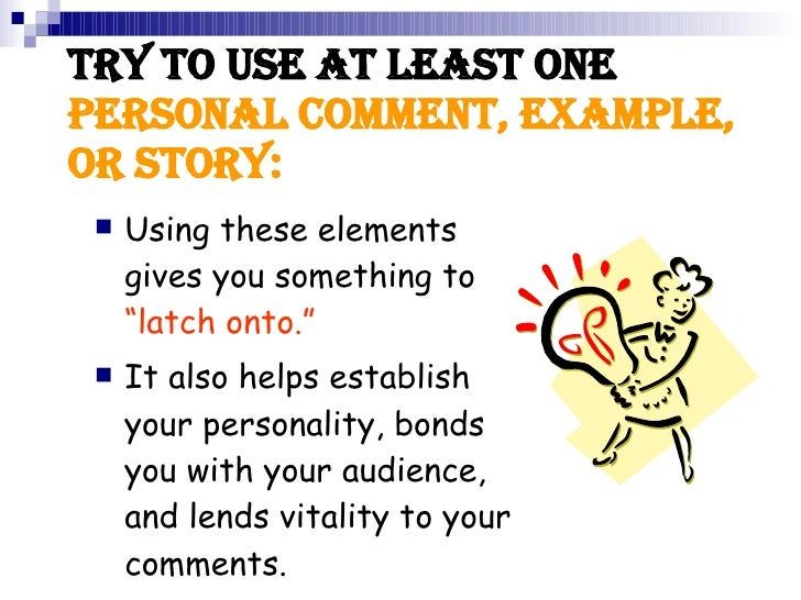 """Try to use at least one  personal COMMENT, example, or story: <ul><li>Using these elements gives you something to  """"latch ..."""