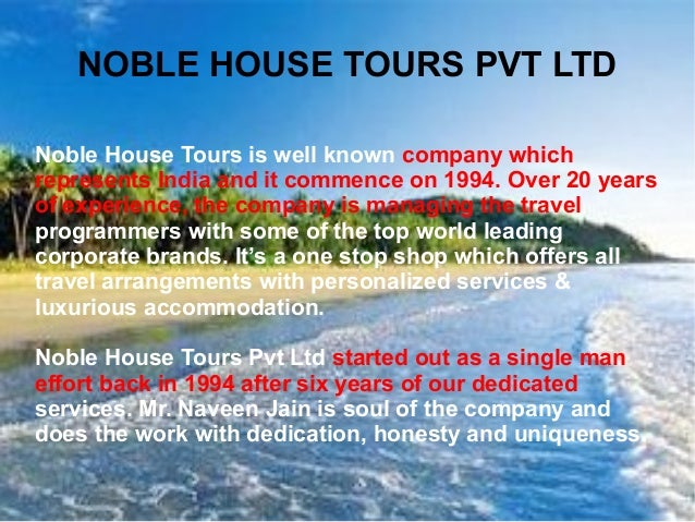 NOBLE HOUSE TOURS PVT LTD Noble House Tours is well known company which represents India and it commence on 1994. Over 20 ...