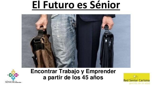 El Futuro es Sénior Encontrar Trabajo y Emprender a partir de los 45 años