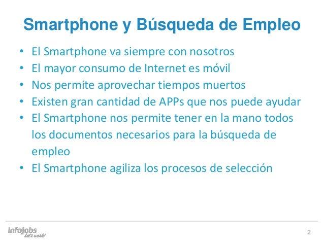 2 • El Smartphone va siempre con nosotros • El mayor consumo de Internet es móvil • Nos permite aprovechar tiempos muertos...