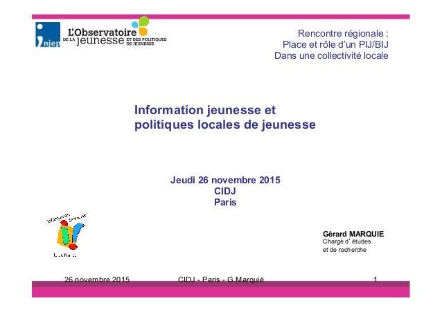 Jeudi 26 novembre 2015 CIDJ Paris Gérard MARQUIE Chargé d'études et de recherche 26 novembre 2015 CIDJ - Paris - G.Marquié...