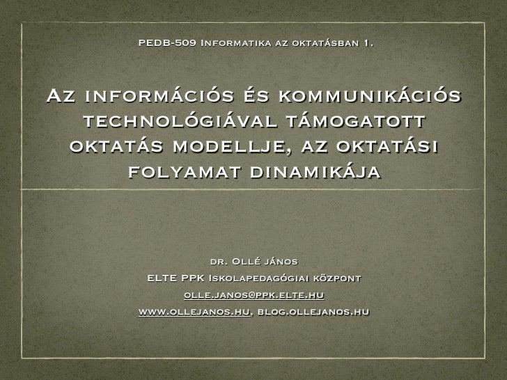 PEDB-509 Informatika az oktatásban 1.Az információs és kommunikációs   technológiával támogatott oktatás modellje, az okta...