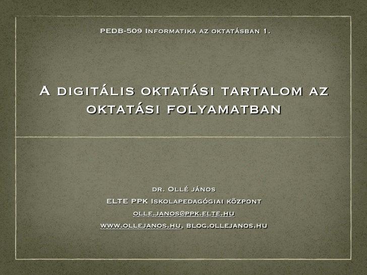 PEDB-509 Informatika az oktatásban 1.A digitális oktatási tartalom az     oktatási folyamatban                dr. Ollé ján...