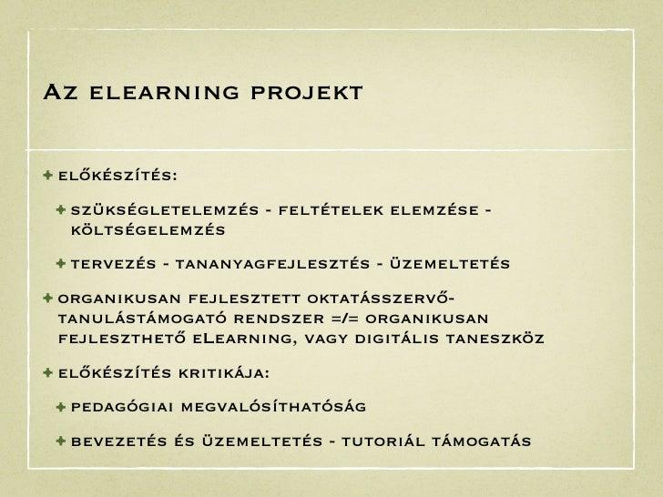 Az elearning projekt• előkészítés: • szükségletelemzés - feltételek elemzése -  költségelemzés • tervezés - tananyagfejles...
