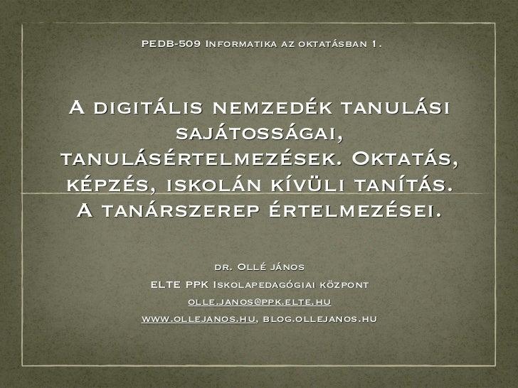PEDB-509 Informatika az oktatásban 1. A digitális nemzedék tanulási          sajátosságai,tanulásértelmezések. Oktatás,kép...