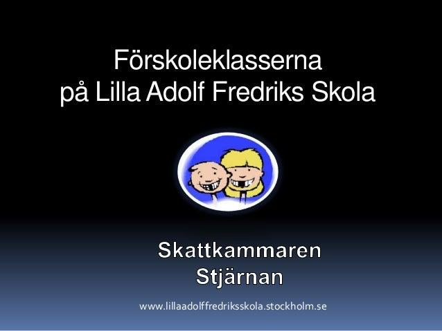 Förskoleklasserna på Lilla Adolf Fredriks Skola  www.lillaadolffredriksskola.stockholm.se